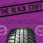 Lioness Theatre proudly presents: The Black Stuff