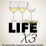 Life x 3 by Yasmina Reza, translated by Christopher Hampton