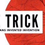 The Trick - How Magicians Invented The Impossible