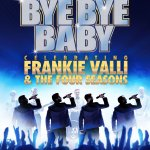 Bye Bye Baby – A celebration of the music of Frankie Valli and t