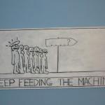 Keep feeding the machine